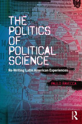 The Politics of Political Science: Re-Writing Latin American Experiences book cover