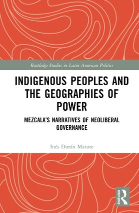 Indigenous Peoples and the Geographies of Power: Mezcala's Narratives of Neoliberal Governance book cover