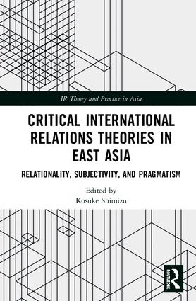 Critical International Relations Theories in East Asia: Relationality, Subjectivity, and Pragmatism, 1st Edition (Hardback) book cover