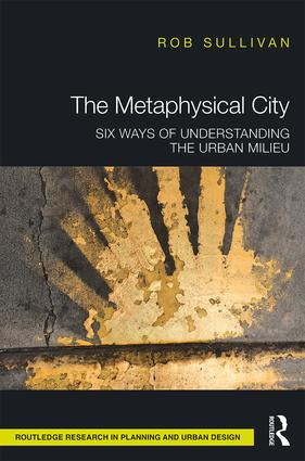 The Metaphysical City: Six Ways of Understanding the Urban Milieu book cover
