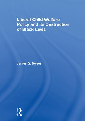 Liberal Child Welfare Policy and its Destruction of Black Lives book cover