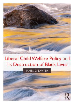 Liberal Child Welfare Policy and its Destruction of Black Lives: 1st Edition (Paperback) book cover