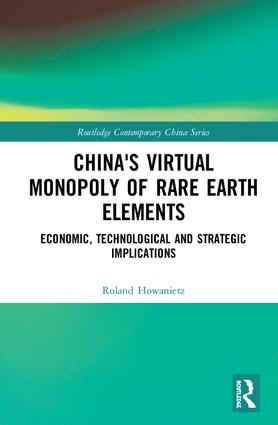 China's Virtual Monopoly of Rare Earth Elements: Economic, Technological and Strategic Implications book cover