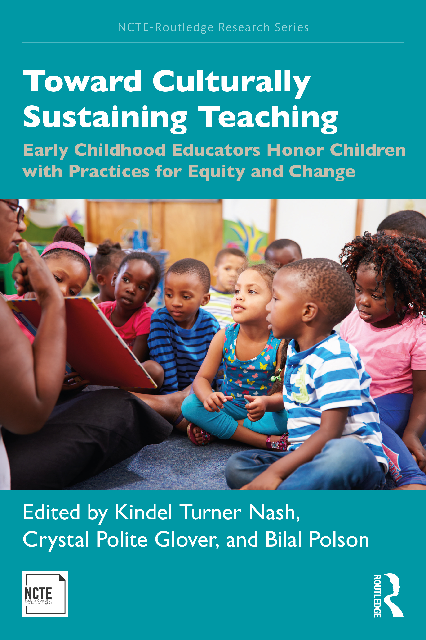 Toward Culturally Sustaining Teaching: Early Childhood Educators Honor Children with Practices for Equity and Change book cover
