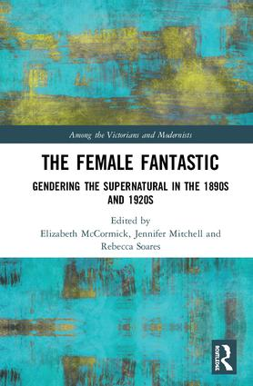 The Female Fantastic: Gendering the Supernatural in the 1890s and 1920s book cover