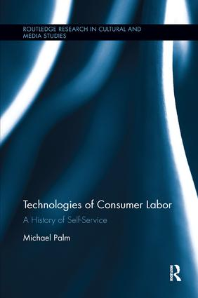 Technologies of Consumer Labor: A History of Self-Service book cover