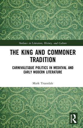 The King and Commoner Tradition: Carnivalesque Politics in Medieval and Early Modern Literature book cover