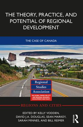 The Theory, Practice and Potential of Regional Development: The Case of Canada book cover