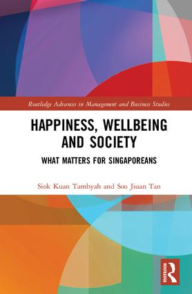Happiness, Wellbeing and Society: What Matters for Singaporeans, 1st Edition (Hardback) book cover