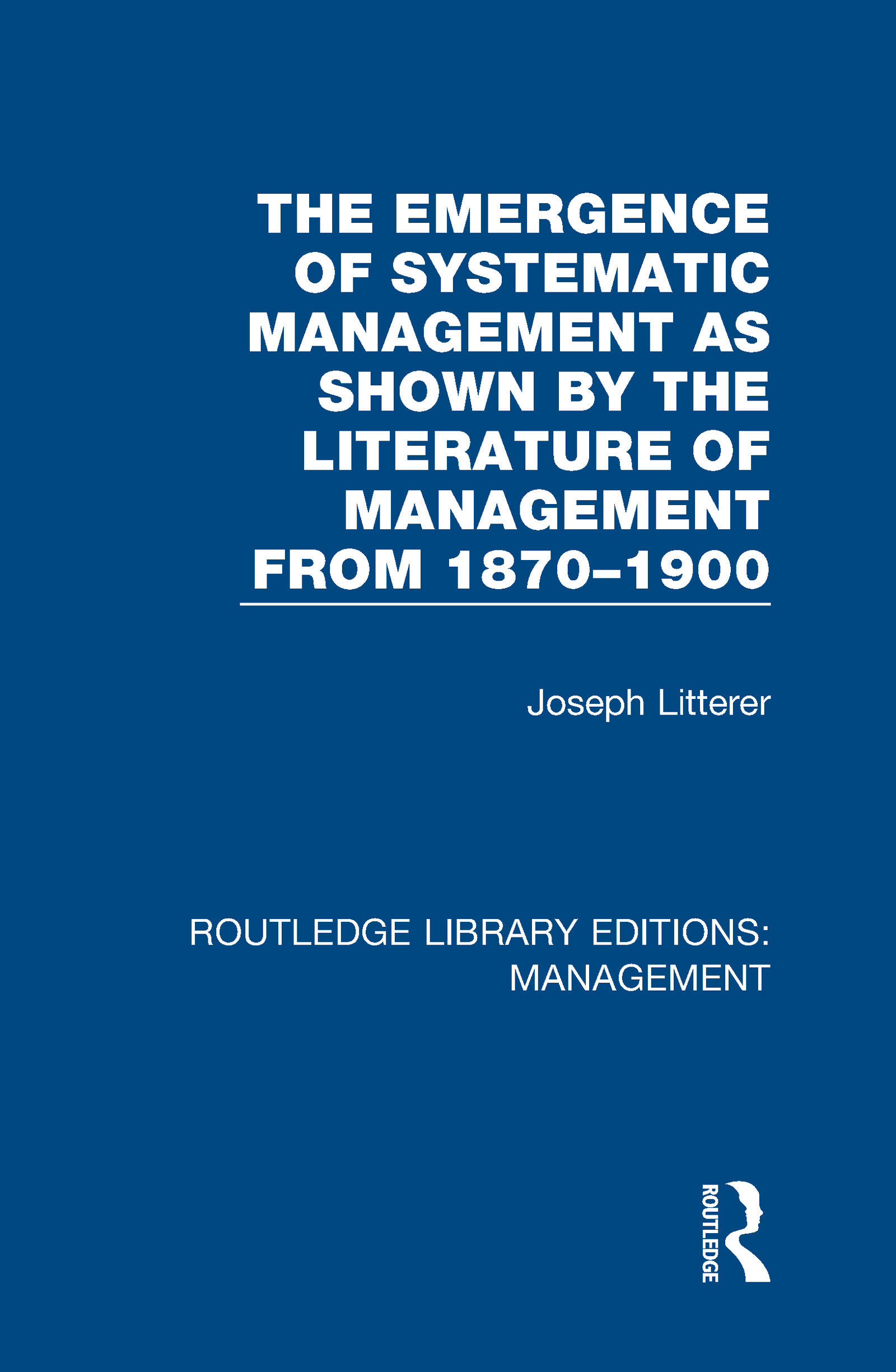 The Emergence of Systematic Management as Shown by the Literature of Management from 1870-1900 book cover