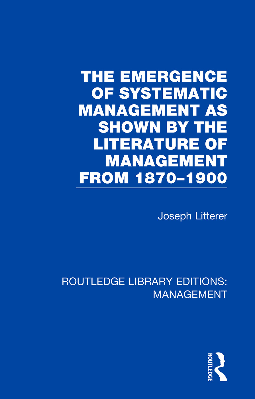 The Emergence of Systematic Management as Shown by the Literature of Management from 1870-1900