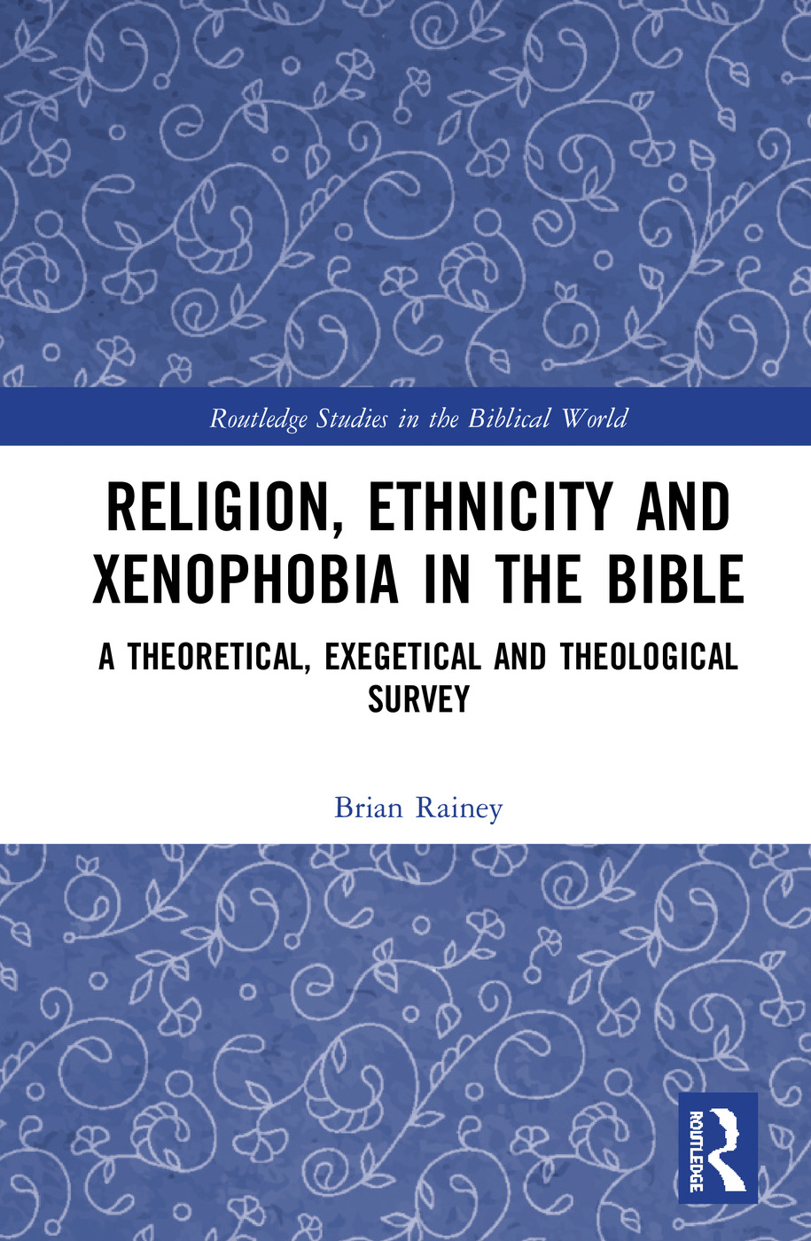 Religion, Ethnicity and Xenophobia in the Bible: A Theoretical, Exegetical and Theological Survey book cover