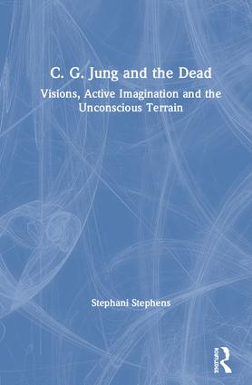 C. G. Jung and the Dead: Visions, Active Imagination and the Unconscious Terrain book cover