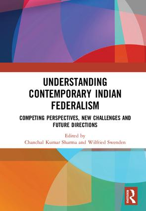 Understanding Contemporary Indian Federalism: Competing Perspectives, New Challenges and Future Directions, 1st Edition (Hardback) book cover