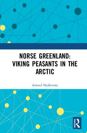 Norse Greenland: Viking Peasants in the Arctic: 1st Edition (Hardback) book cover