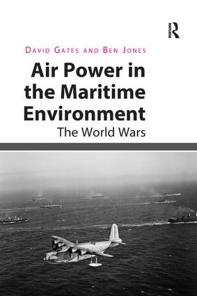 Air Power in the Maritime Environment: The World Wars, 1st Edition (e-Book) book cover