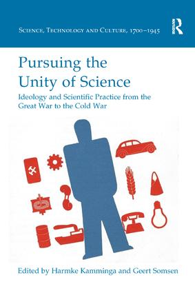 Pursuing the Unity of Science: Ideology and Scientific Practice from the Great War to the Cold War book cover