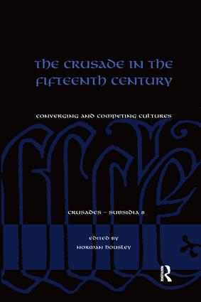 The Crusade in the Fifteenth Century: Converging and competing cultures, 1st Edition (e-Book) book cover