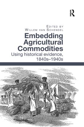 Embedding Agricultural Commodities: Using historical evidence, 1840s–1940s, 1st Edition (e-Book) book cover