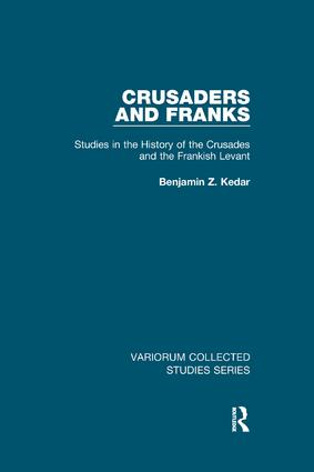 Crusaders and Franks: Studies in the History of the Crusades and the Frankish Levant book cover