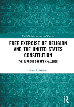 Free Exercise of Religion and the United States Constitution: The Supreme Court's Challenge (Hardback) book cover