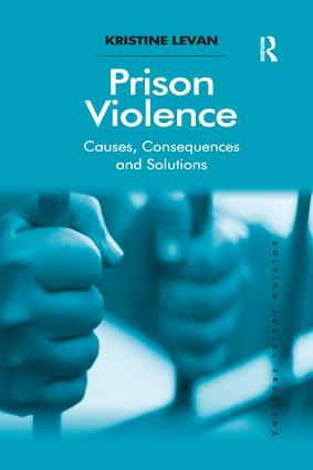 Prison Violence: Causes, Consequences and Solutions book cover