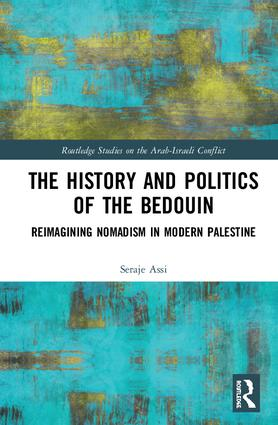The History and Politics of the Bedouin: Reimagining Nomadism in Modern Palestine, 1st Edition (Hardback) book cover