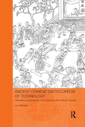 Ancient Chinese Encyclopedia of Technology: Translation and Annotation of Kaogong ji, The Artificers' Record book cover