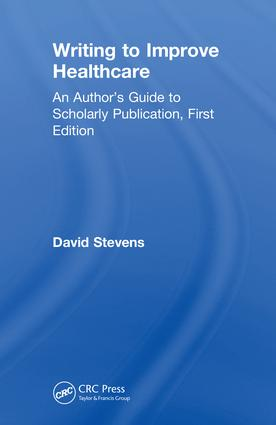 Writing to Improve Healthcare: An Author's Guide to Scholarly Publication, First Edition book cover