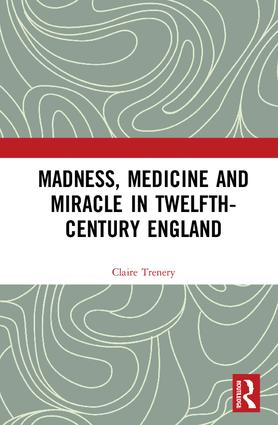 Madness, Medicine and Miracle in Twelfth-Century England book cover