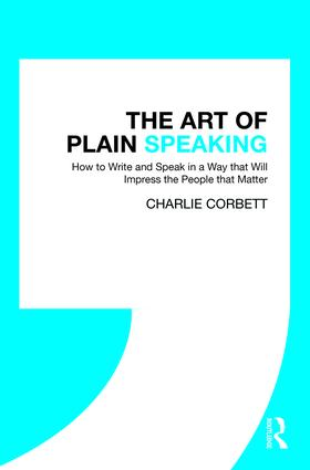 The Art of Plain Speaking: How to Write and Speak in a Way that Will Impress the People that Matter book cover