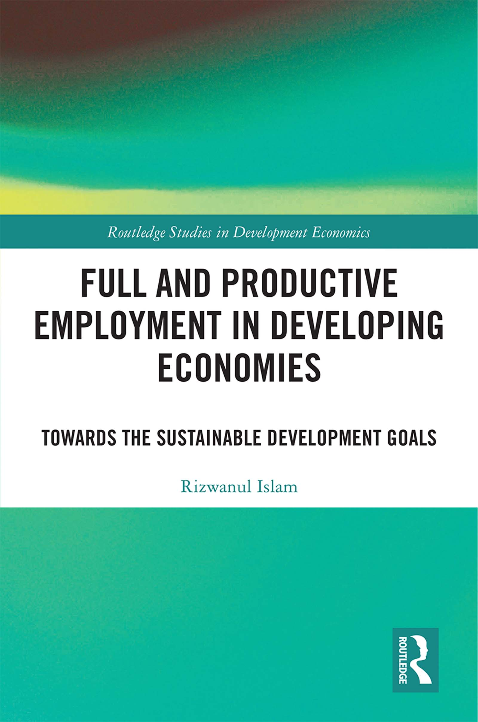 Full and Productive Employment in Developing Economies: Towards the Sustainable Development Goals book cover