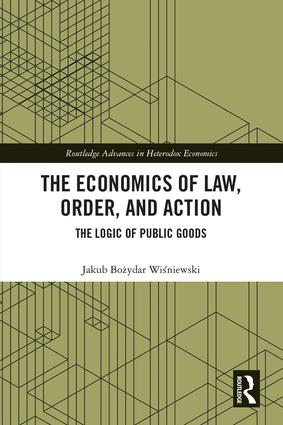 The Economics of Law, Order, and Action: The Logic of Public Goods, 1st Edition (Hardback) book cover