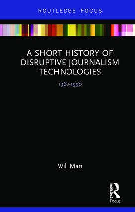 A Short History of Disruptive Journalism Technologies: 1960-1990 book cover
