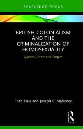 British Colonialism and the Criminalization of Homosexuality: Queens, Crime and Empire book cover