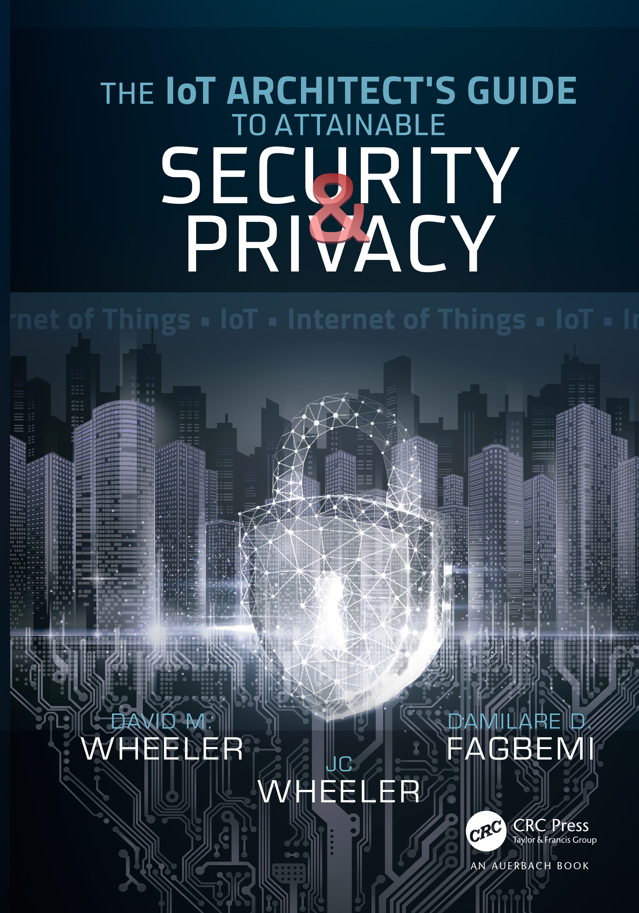 The IoT Architect's Guide to Attainable Security and Privacy: 1st Edition (Hardback) book cover