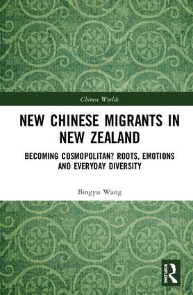 New Chinese Migrants in New Zealand: Becoming Cosmopolitan? Roots, Emotions, and Everyday Diversity book cover