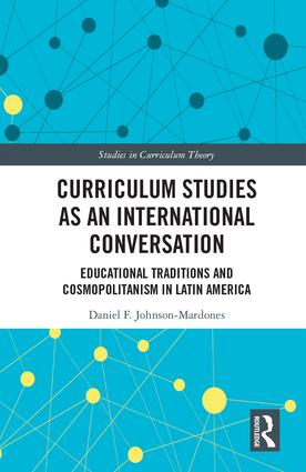 Curriculum Studies as an International Conversation: Educational Traditions and Cosmopolitanism in Latin America book cover