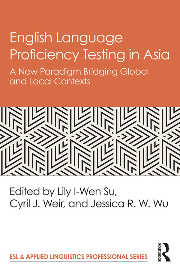 English Language Proficiency Testing in Asia: A New Paradigm Bridging Global and Local Contexts book cover