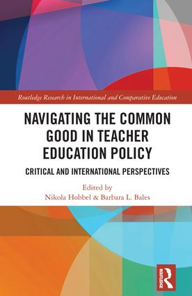 Navigating the Common Good in Teacher Education Policy: Critical and International Perspectives book cover