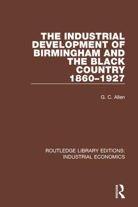 The Industrial Development of Birmingham and the Black Country, 1860-1927: 1st Edition (Hardback) book cover
