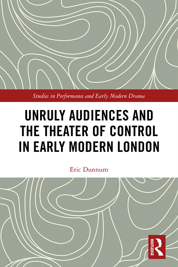 Unruly Audiences and the Theater of Control in Early Modern London: 1st Edition (Hardback) book cover