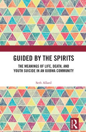 Guided by the Spirits: The Meanings of Life, Death, and Youth Suicide in an Ojibwa Community (Hardback) book cover