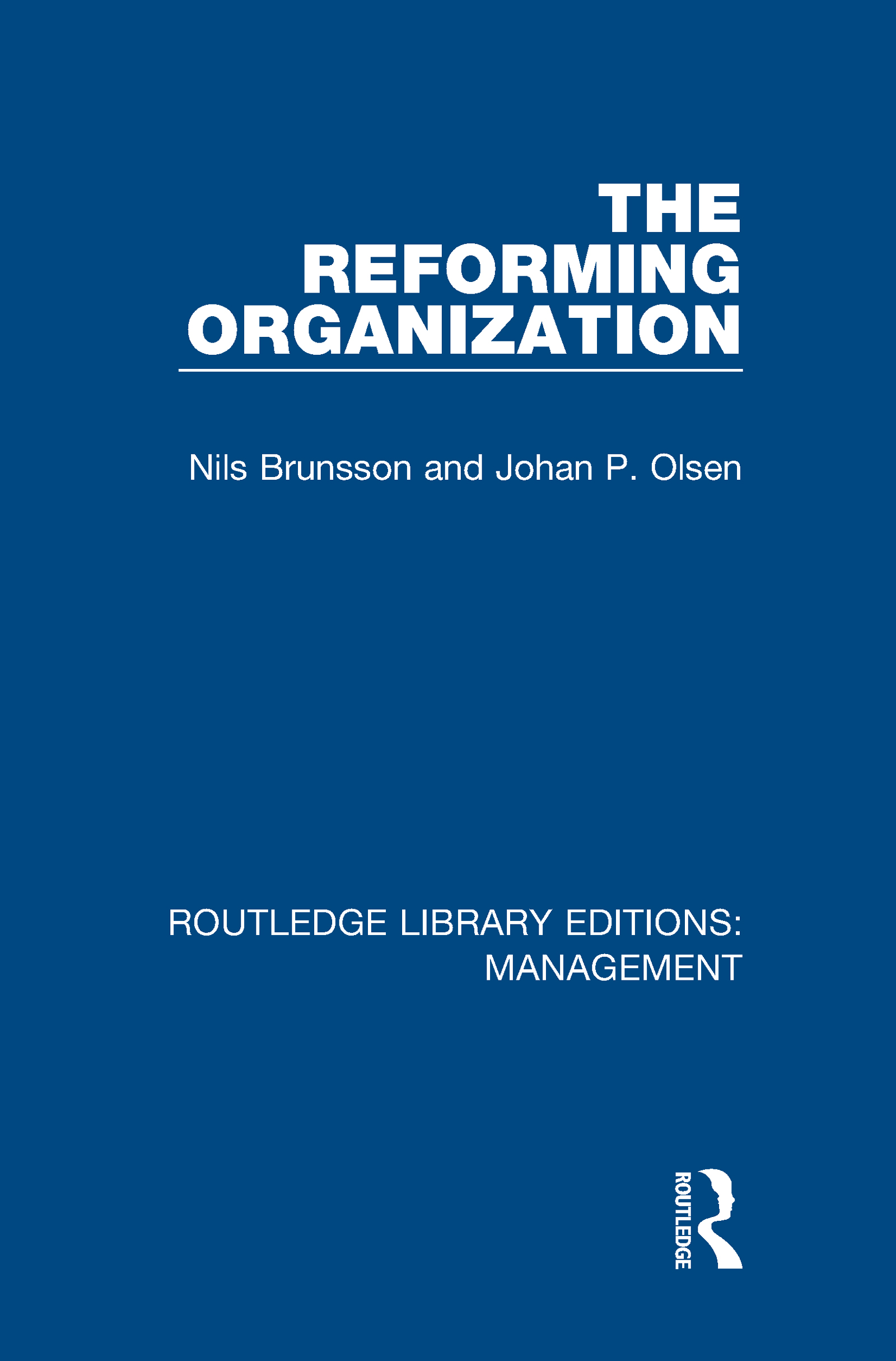 The Reforming Organization: Making Sense of Administrative Change, 1st Edition (e-Book) book cover