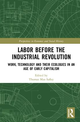 Labor Before the Industrial Revolution: Work, Technology and their Ecologies in an Age of Early Capitalism, 1st Edition (Hardback) book cover