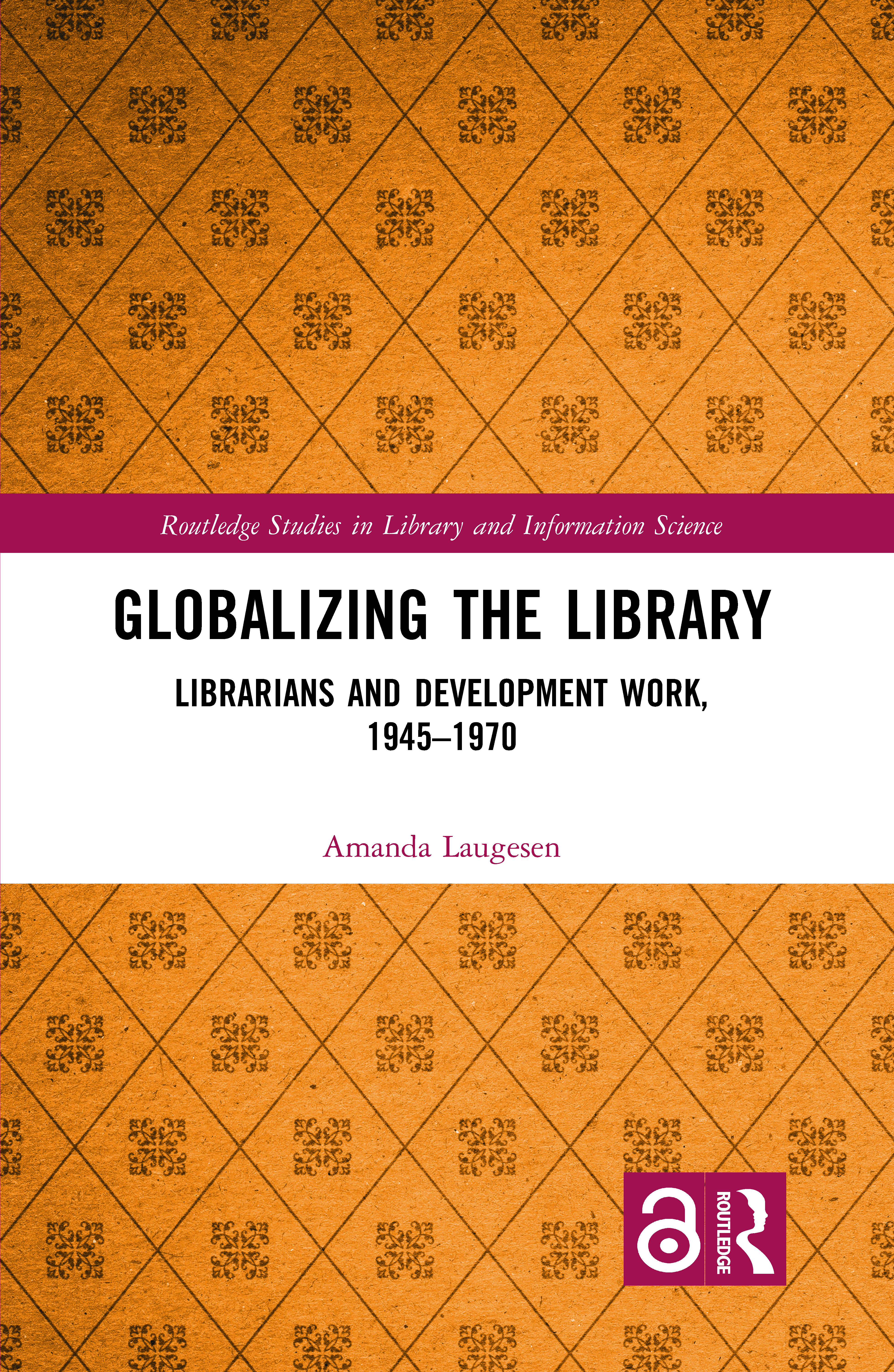 Globalizing the Library: Librarians and Development Work, 1945–1970, 1st Edition (Hardback) book cover