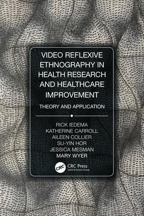Video-Reflexive Ethnography in Health Research and Healthcare Improvement: Theory and Application, 1st Edition (Paperback) book cover