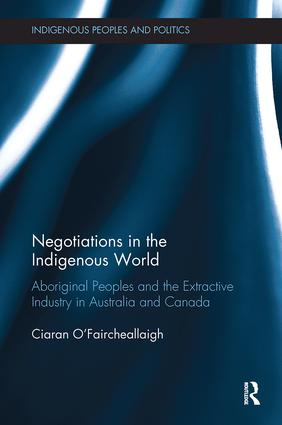 Negotiations in the Indigenous World: Aboriginal Peoples and the Extractive Industry in Australia and Canada, 1st Edition (Paperback) book cover