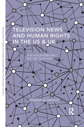 Television News and Human Rights in the US & UK: The Violations Will Not Be Televised book cover