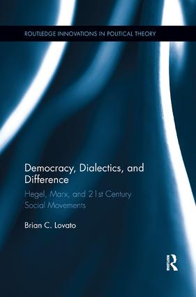 Democracy, Dialectics, and Difference: Hegel, Marx, and 21st Century Social Movements book cover
